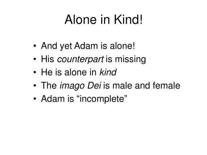 Alone in Kind!