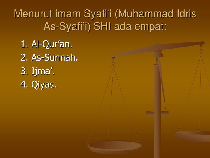 Menurut imam Syafii (Muhammad Idris As-Syafii) SHI ada empat: