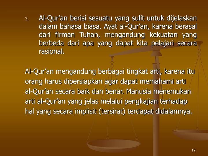 Al-Quran berisi sesuatu yang sulit untuk dijelaskan    dalam bahasa biasa. Ayat al-Quran, karena berasal dari firman Tuhan, mengandung kekuatan yang berbeda dari apa yang dapat kita pelajari secara rasional.
