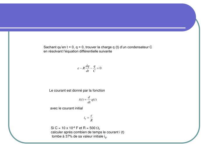 Sachant qu'en t = 0, q = 0, trouver la charge q (t) d'un condensateur C