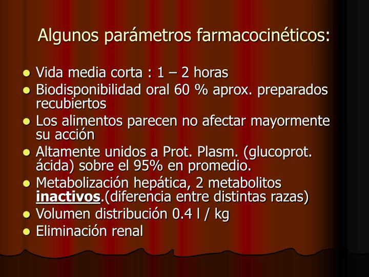 Algunos parámetros farmacocinéticos: