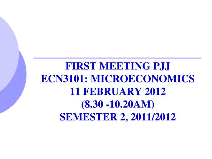 First meeting pjj ecn3101 microeconomics 11 february 2012 8 30 10 20am semester 2 2011 2012