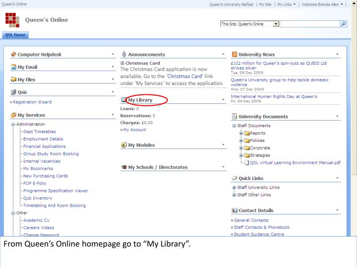 "From Queen's Online homepage go to ""My Library""."
