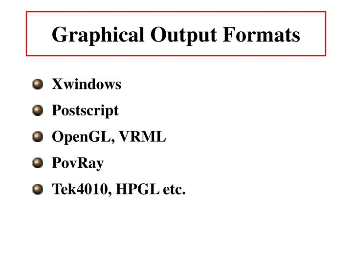 Graphical Output Formats