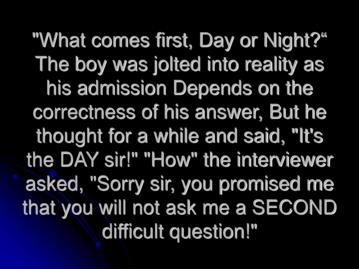 """""""What comes first, Day or Night?"""""""