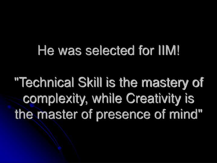 He was selected for IIM!