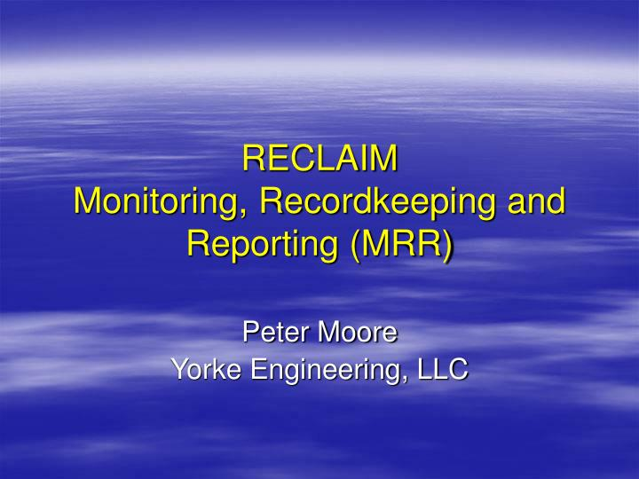 Reclaim monitoring recordkeeping and reporting mrr