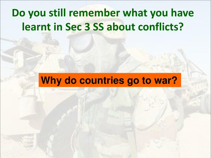 Do you still remember what you have learnt in Sec 3 SS about conflicts?