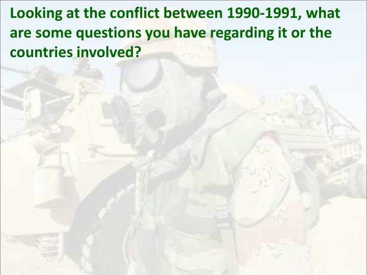 Looking at the conflict between 1990-1991, what are some questions you have regarding it or the countries involved?