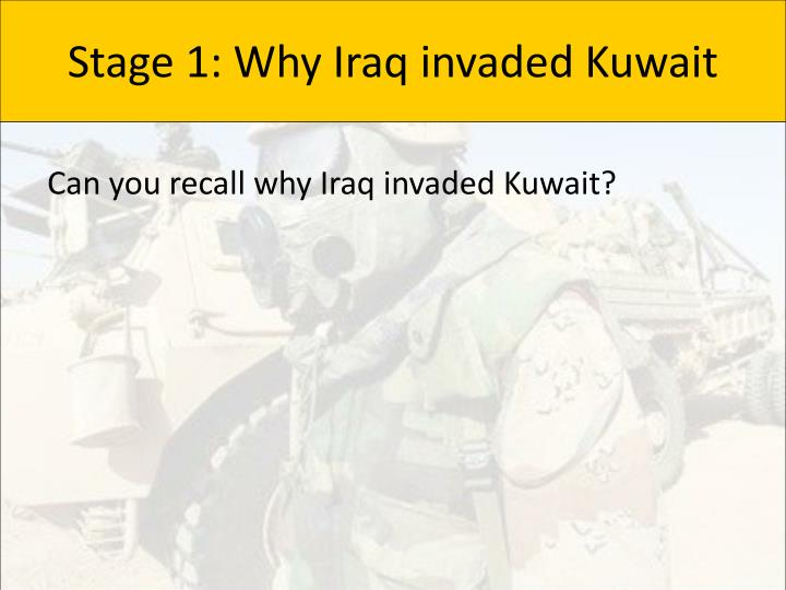 Stage 1: Why Iraq invaded Kuwait
