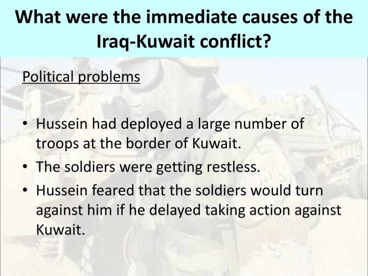 What were the immediate causes of the Iraq-Kuwait conflict?