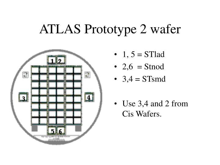 ATLAS Prototype 2 wafer