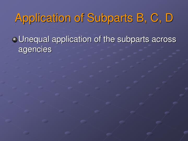 Application of Subparts B, C, D