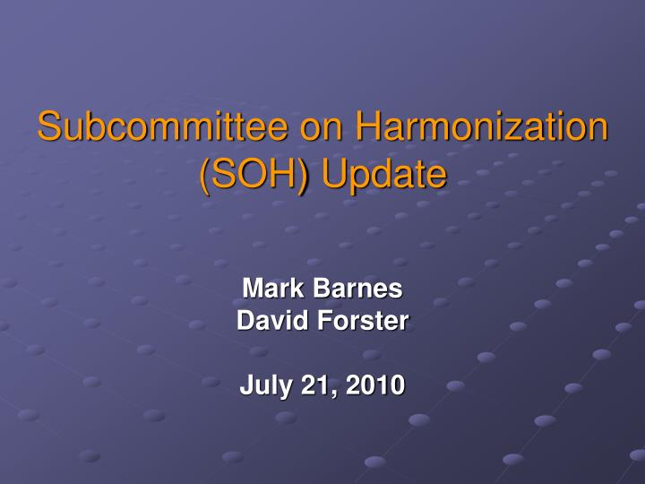 Subcommittee on harmonization soh update