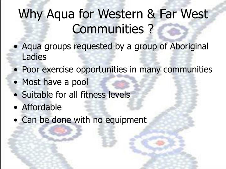 Why Aqua for Western & Far West Communities ?
