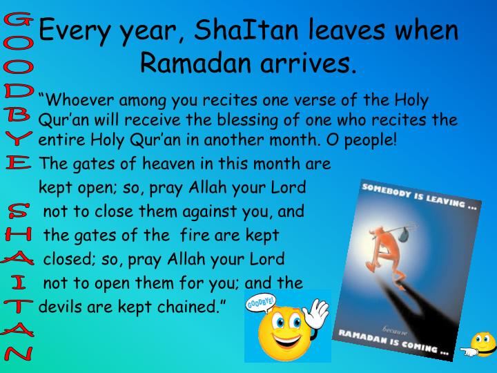 Every year shaitan leaves when ramadan arrives