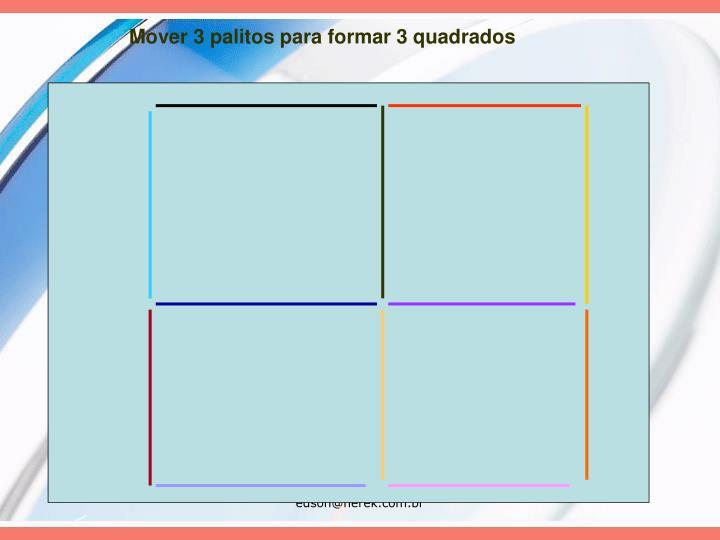 Mover 3 palitos para formar 3 quadrados