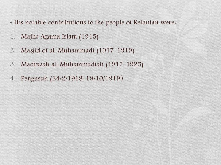 His notable contributions to the people of Kelantan were: