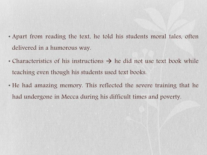 Apart from reading the text, he told his students moral tales, often delivered in a humorous way.