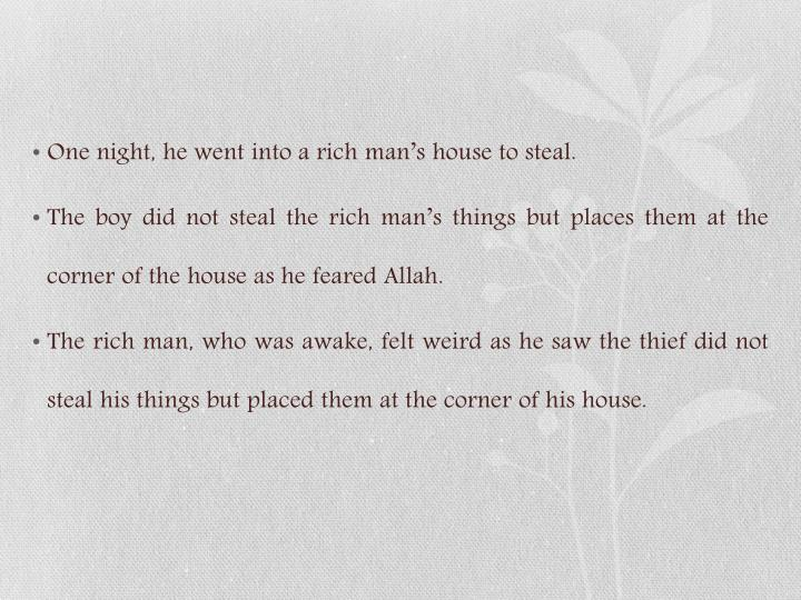 One night, he went into a rich man's house to steal.