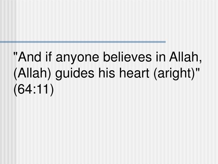 """And if anyone believes in Allah, (Allah) guides his heart (aright)"" (64:11)"