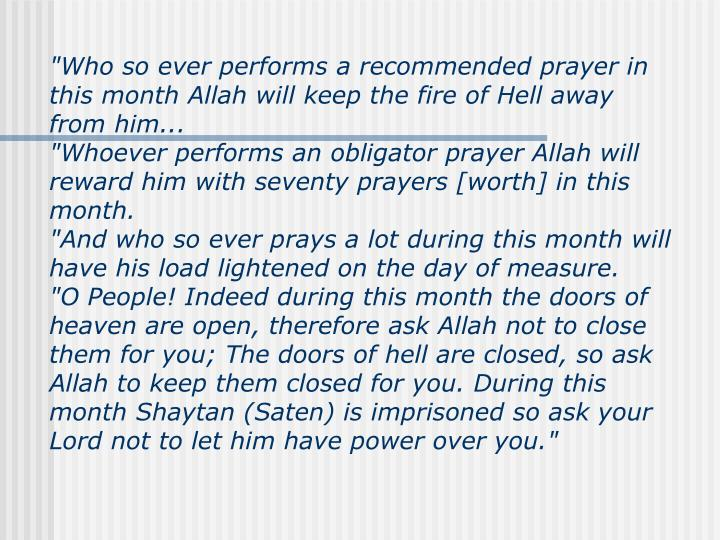 """Who so ever performs a recommended prayer in this month Allah will keep the fire of Hell away from him..."