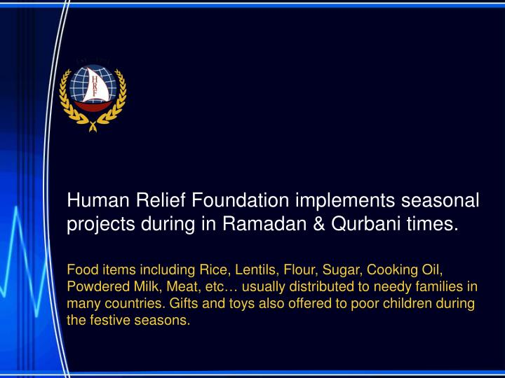 Human Relief Foundation implements seasonal projects during in Ramadan & Qurbani times.