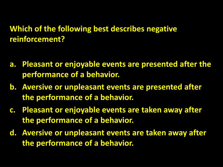 Which of the following best describes negative reinforcement?