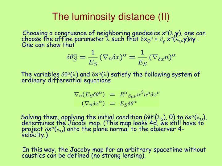 The luminosity distance (II)