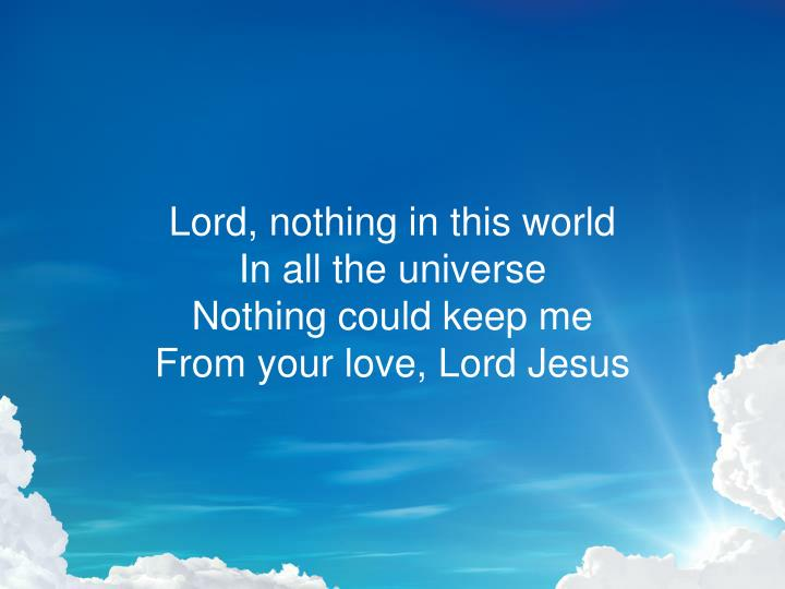 Lord, nothing in this world