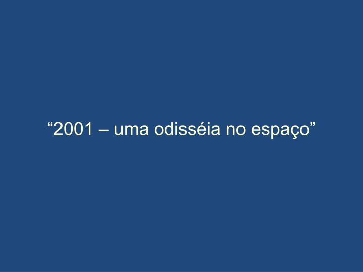 """""""2001 – uma odisséia no espaço"""""""