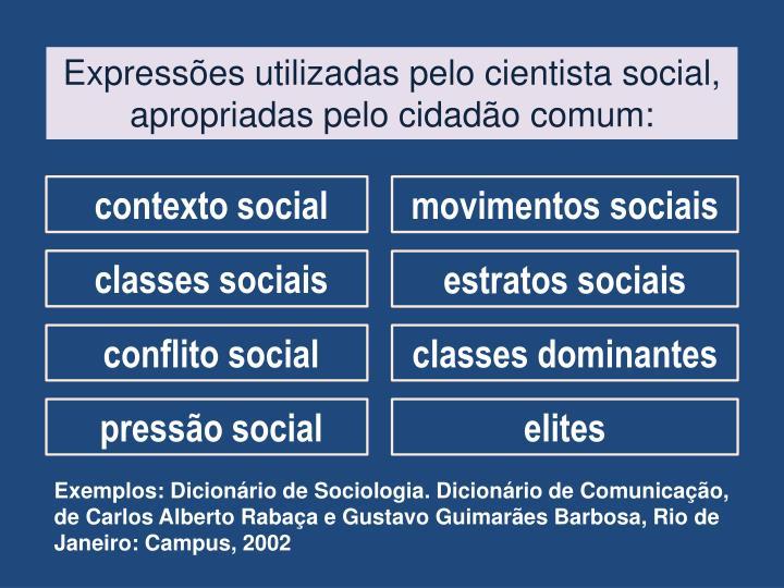Expressões utilizadas pelo cientista social, apropriadas pelo cidadão comum: