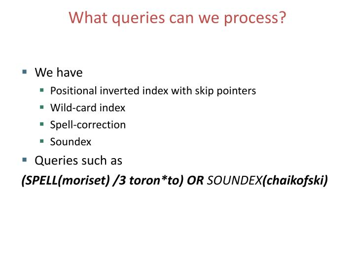 What queries can we process?