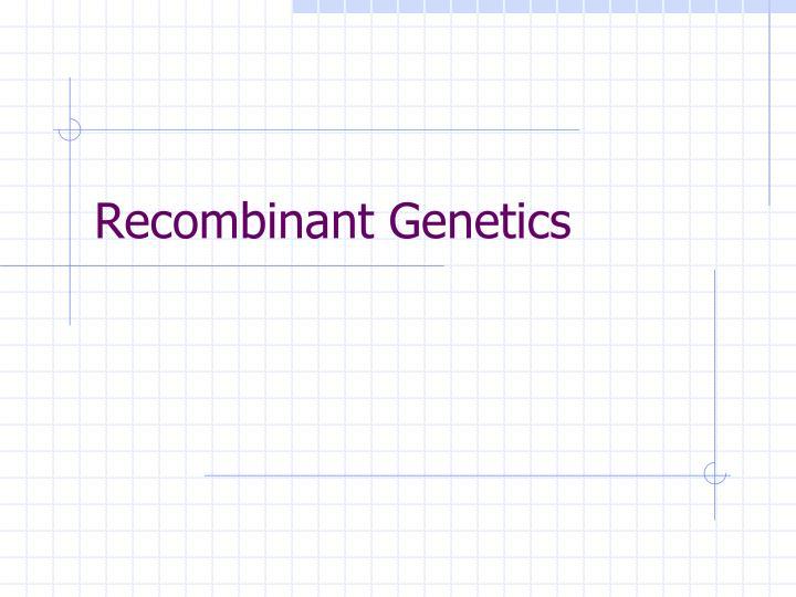 Recombinant Genetics