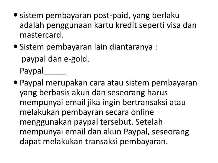 sistem pembayaran post-paid, yang berlaku adalah penggunaan kartu kredit seperti visa