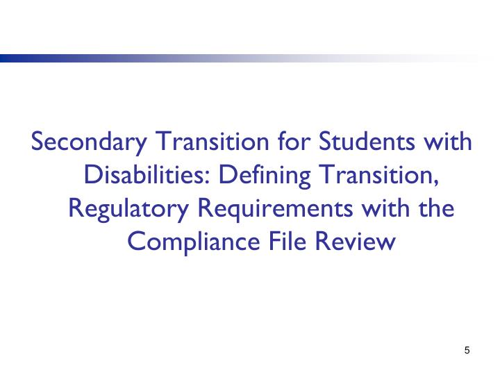 Secondary Transition for Students with Disabilities: Defining Transition, Regulatory Requirements with the Compliance File Review