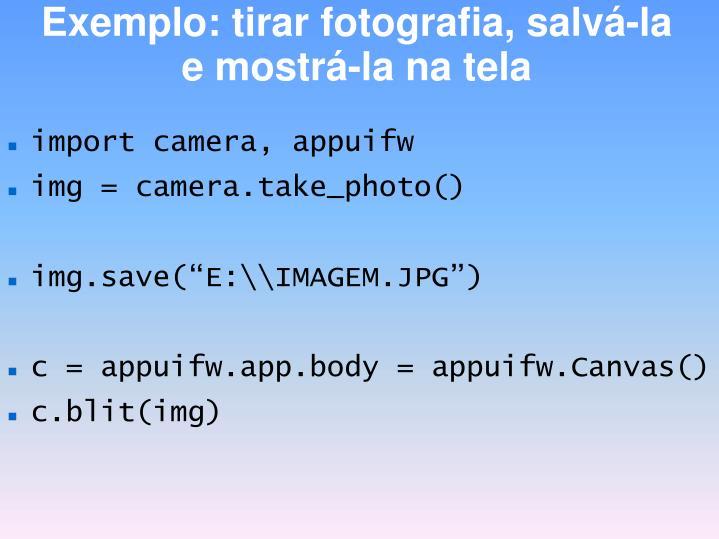 Exemplo: tirar fotografia, salvá-la e mostrá-la na tela