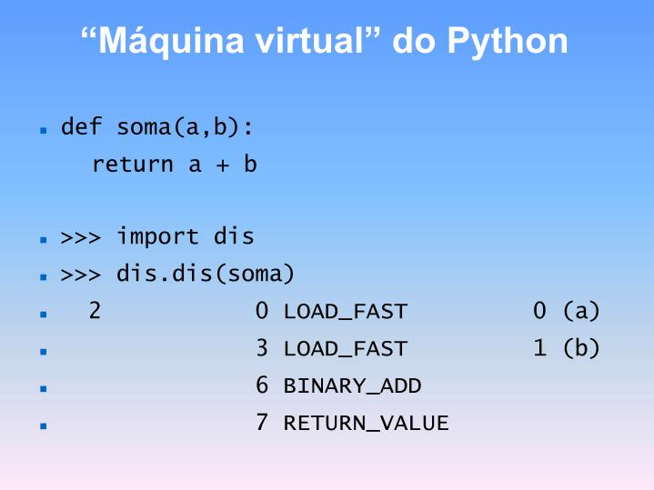 """Máquina virtual"" do Python"