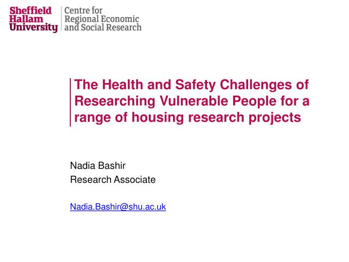 The Health and Safety Challenges of Researching Vulnerable People for a range of housing research pr...