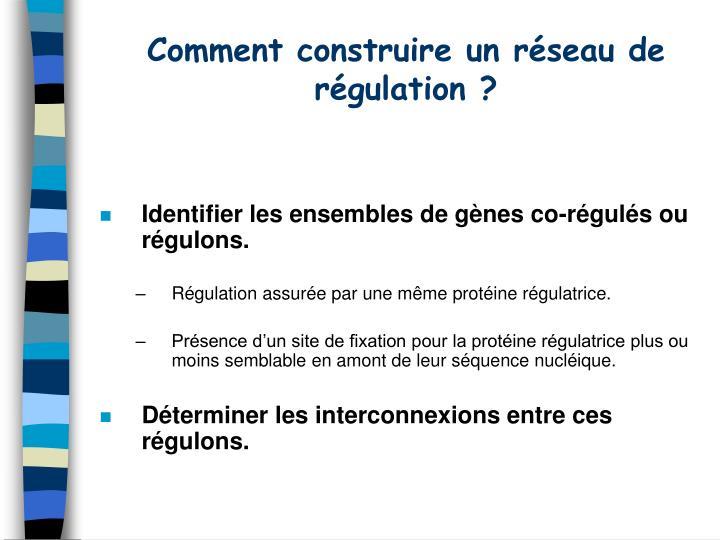 Comment construire un réseau de régulation ?