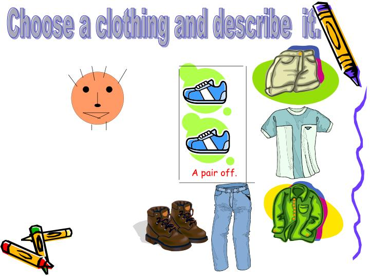 Choose a clothing and describe  it.