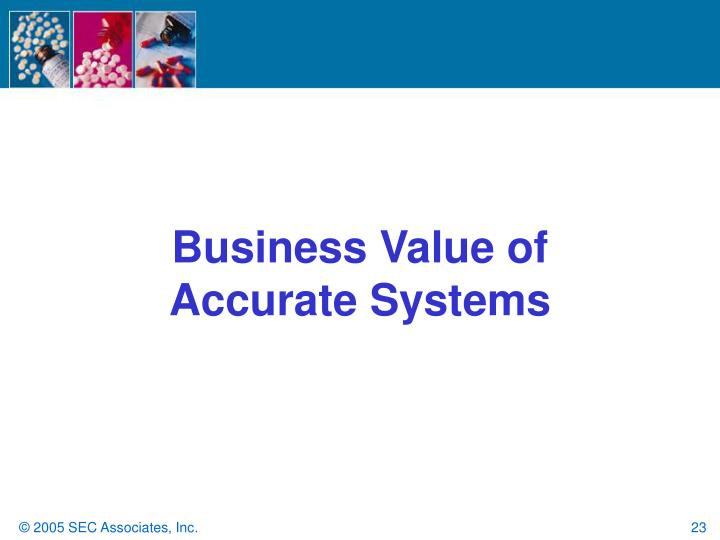Business Value of Accurate Systems