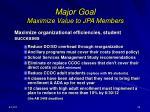 major goal maximize value to jpa members
