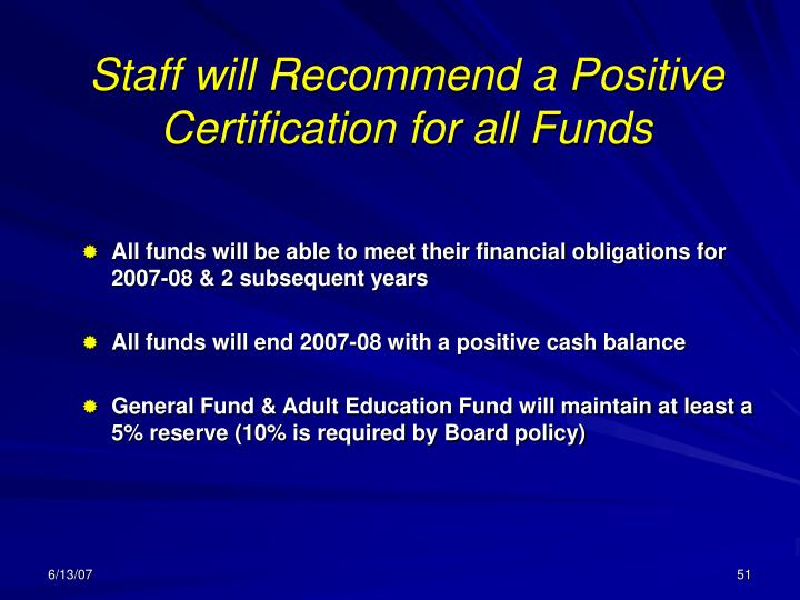 Staff will Recommend a Positive Certification for all Funds