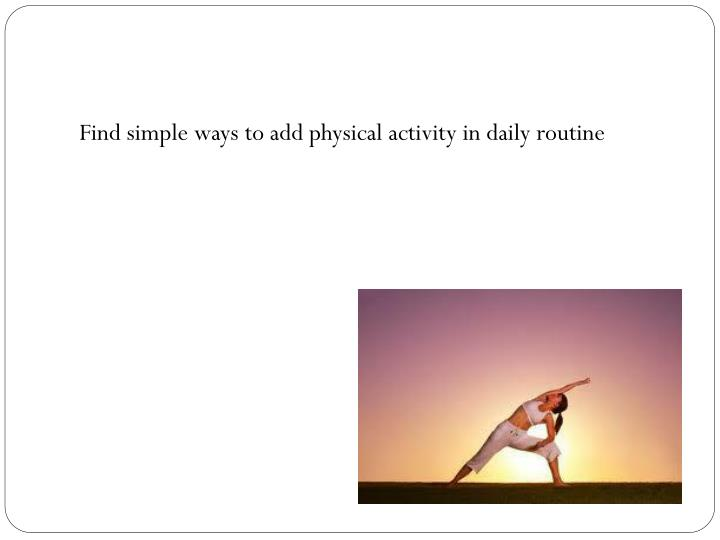 Find simple ways to add physical activity in daily routine