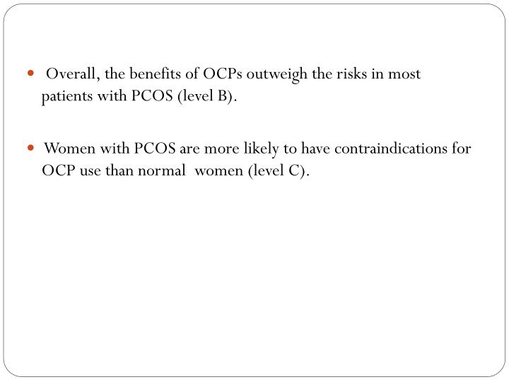 Overall, the benefits of OCPs outweigh the risks in most patients with PCOS (level B).