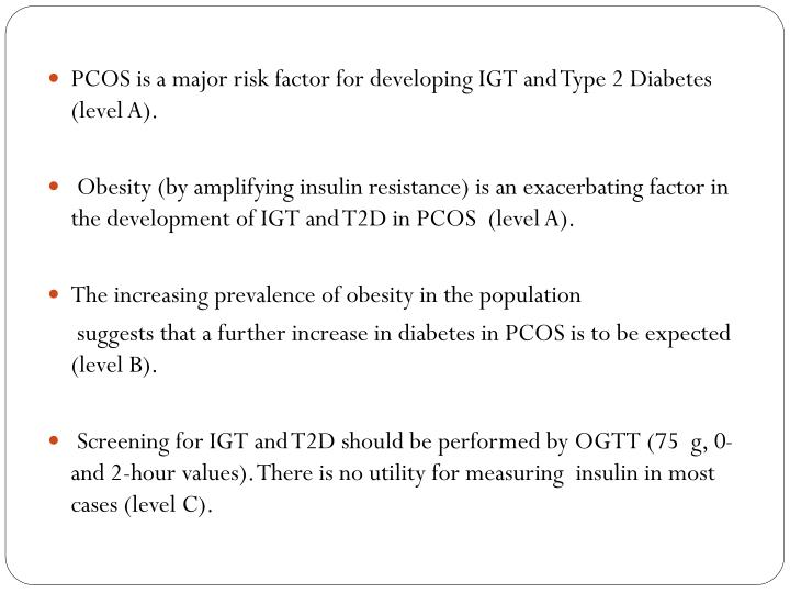 PCOS is a major risk factor for developing IGT and Type 2 Diabetes (level A).