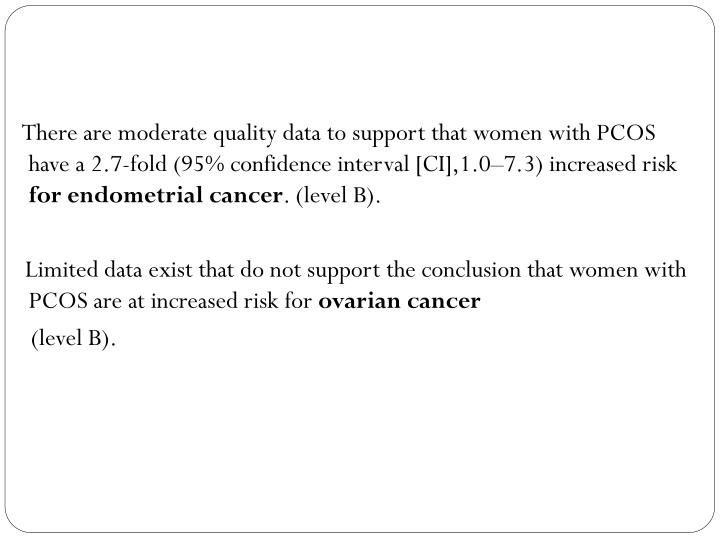 There are moderate quality data to support that women with PCOS have a 2.7-fold (95% confidence interval [CI],1.0–7.3) increased risk