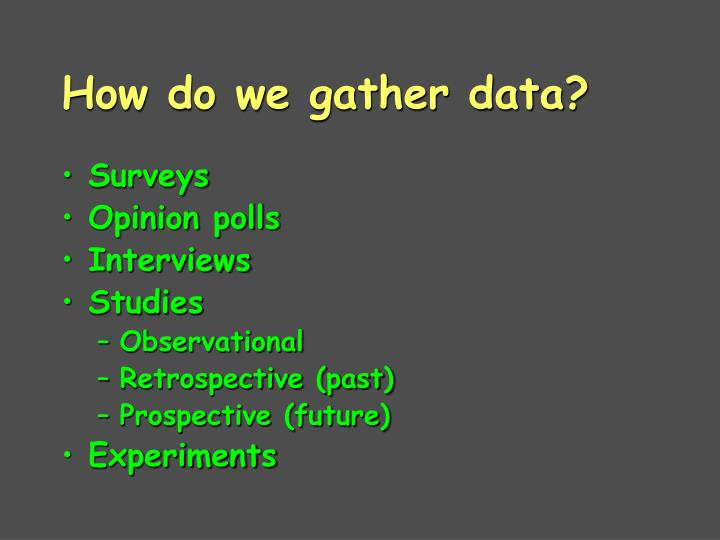 How do we gather data?