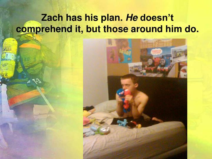 Zach has his plan.